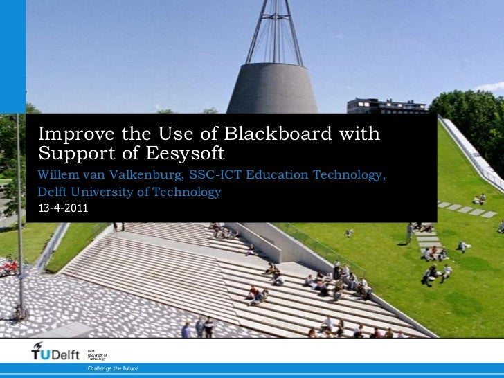 Improve the Use of Blackboard with Support of Eesysoft <br />Willem van Valkenburg, SSC-ICT Education Technology, Delft Un...