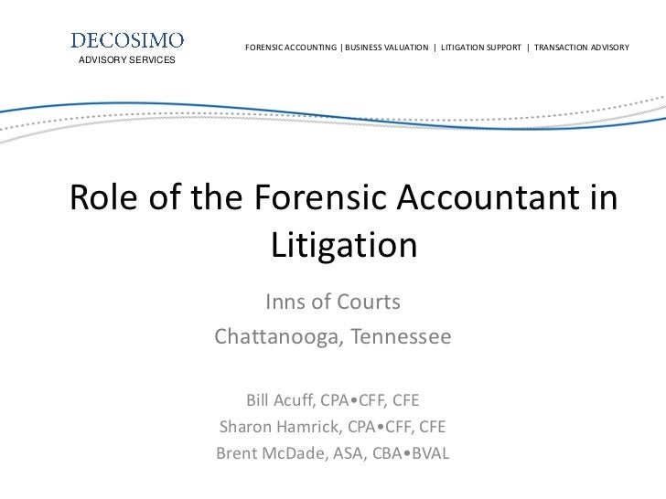 FORENSIC ACCOUNTING | BUSINESS VALUATION | LITIGATION SUPPORT | TRANSACTION ADVISORYADVISORY SERVICESRole of the Forensic ...