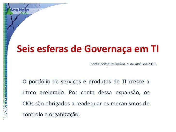 Seis esferas de Governaça em TI                           Fonte:computerworld 5 de Abril de 2011 O portfólio de serviços e...