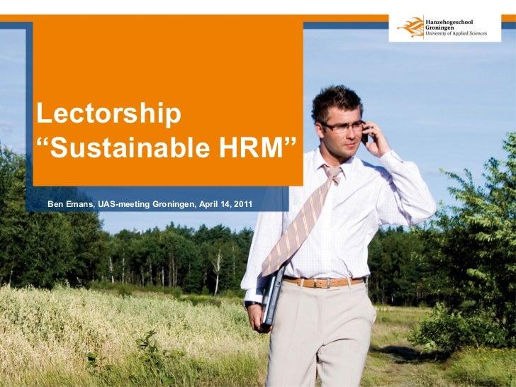 "Lectorship""Sustainable HRM""Ben Emans, UAS-meeting Groningen, April 14, 2011"
