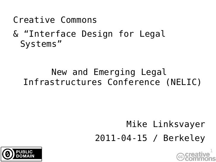 """Creative Commons & """"Interface Design for Legal Systems"""" New and Emerging Legal Infrastructures Conference (NELIC) Mike Lin..."""