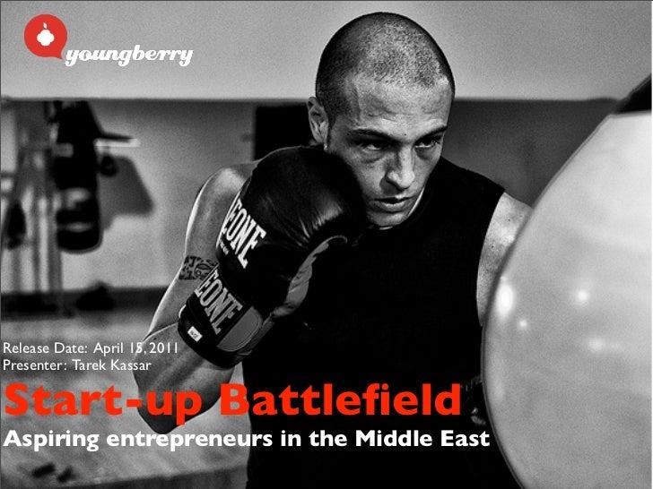 Release Date: April 15, 2011Presenter: Tarek KassarStart-up BattlefieldAspiring entrepreneurs in the Middle East