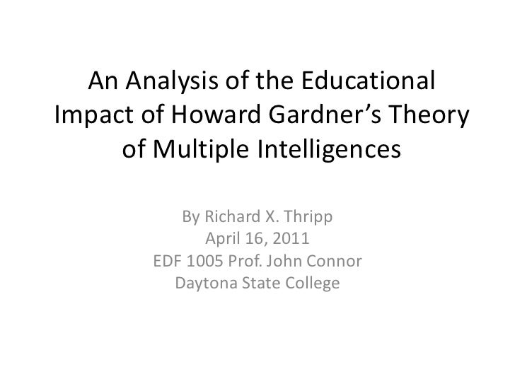 An Analysis of the Educational Impact of Howard Gardner's Theory of Multiple Intelligences<br />By Richard X. Thripp<br />...