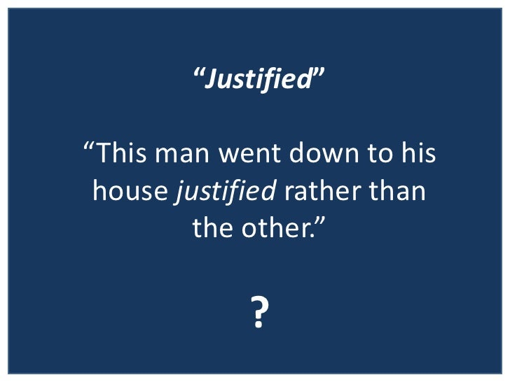 """"""" Justified """" """"This man went down to his house  justified  rather than the other."""" ?"""