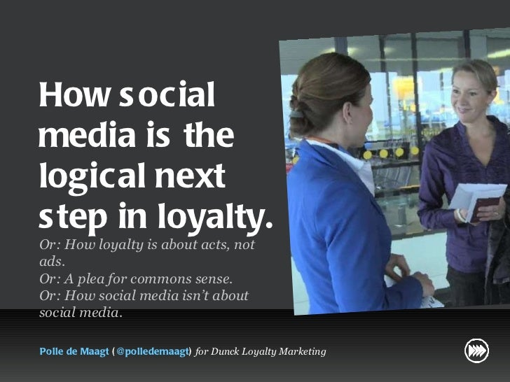 How social media is the logical next step in loyalty. Or: How loyalty is about acts, not ads.  Or: A plea for commons sens...