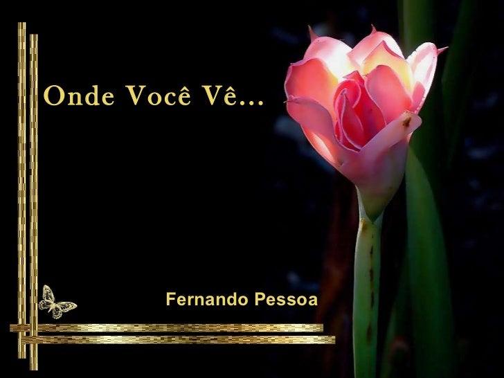 Onde Você Vê... Fernando Pessoa