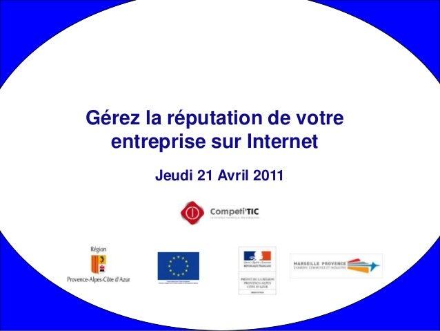 Jeudi 21 Avril 2011 Gérez la réputation de votre entreprise sur Internet