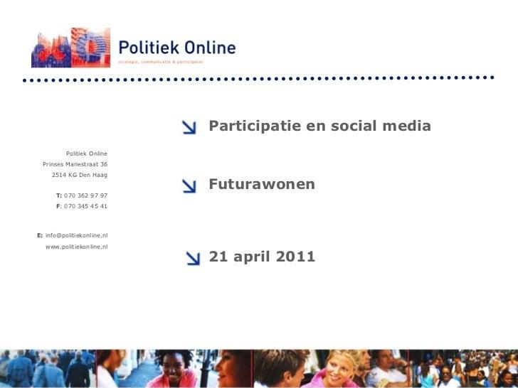 Participatie en social media<br />Politiek Online <br />PrinsesMariestraat 36<br />2514 KG Den Haag <br />T: 070 362 97 97...