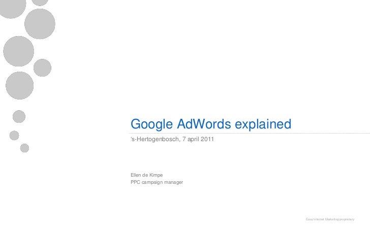 "Google AdWords explained""s-Hertogenbosch, 7 april 2011Ellen de KimpePPC campaign manager                                 E..."