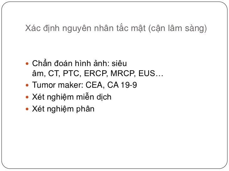Xác định nguyên nhân tắc mật (cận lâm sàng)<br />Chẩn đoán hình ảnh: siêu âm, CT, PTC, ERCP, MRCP, EUS…<br />Tumor maker: ...