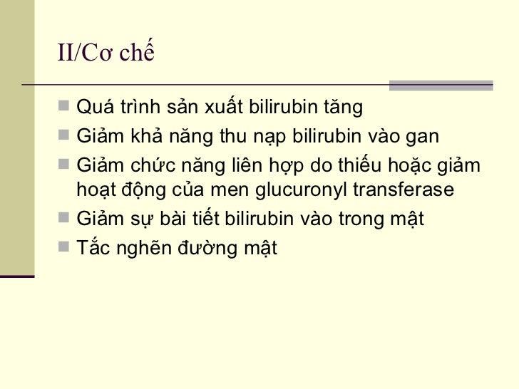 II/Cơ chế   <ul><li>Quá trình sản xuất bilirubin tăng </li></ul><ul><li>Giảm khả năng thu nạp bilirubin vào gan  </li></ul...