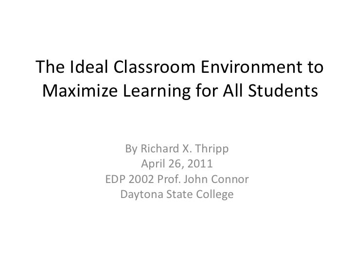 The Ideal Classroom Environment to Maximize Learning for All Students<br />By Richard X. Thripp<br />April 26, 2011<br />E...