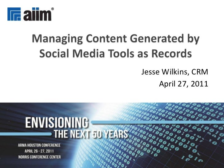 Managing Content Generated by Social Media Tools as Records<br />Jesse Wilkins, CRM<br />April 27, 2011<br />