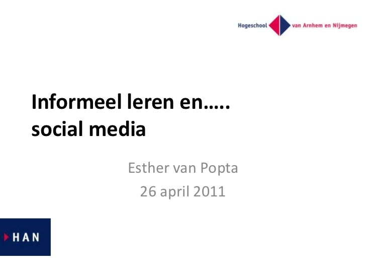 Informeel leren en…..social media<br />Esther van Popta<br />26 april 2011<br />