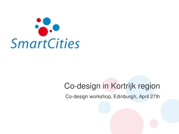 Co-design in Kortrijk region<br />Co-design workshop, Edinburgh, April 27th<br />