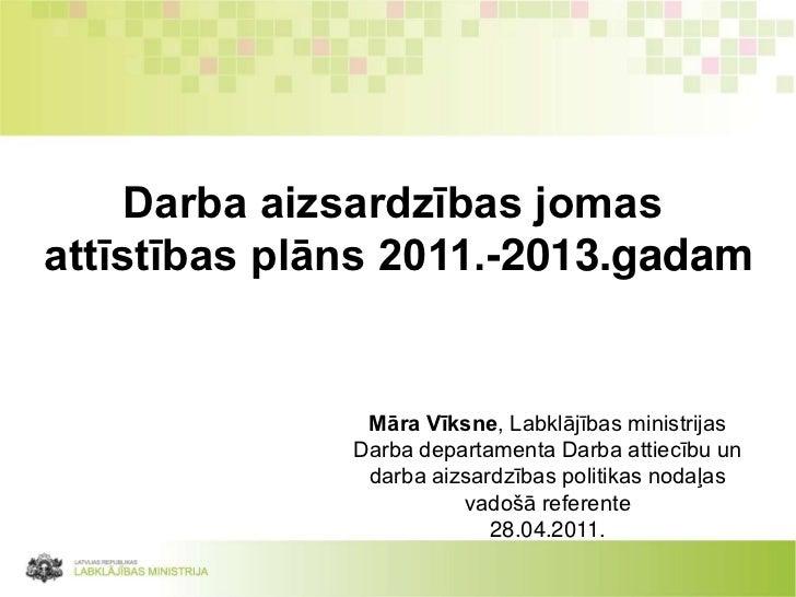 Darba aizsardzības jomasattīstības plāns 2011.-2013.gadam               Māra Vīksne, Labklājības ministrijas              ...