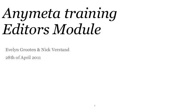 Anymeta trainingEditors ModuleEvelyn Grooten & Nick Verstand28th of April 2011                                 1