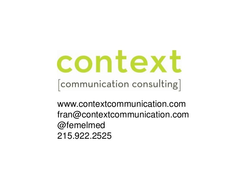 www.contextcommunication.com<br />fran@contextcommunication.com<br />@femelmed<br />215.922.2525<br />