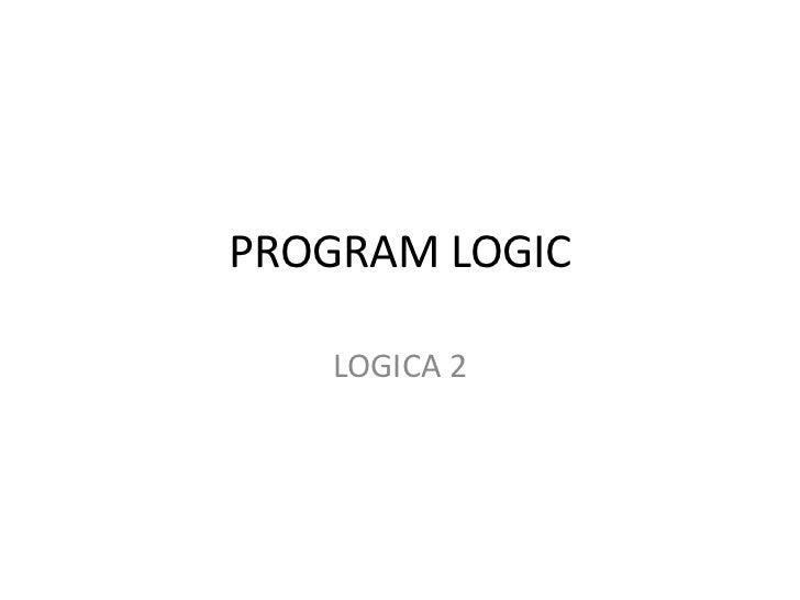PROGRAM LOGIC<br />LOGICA 2<br />