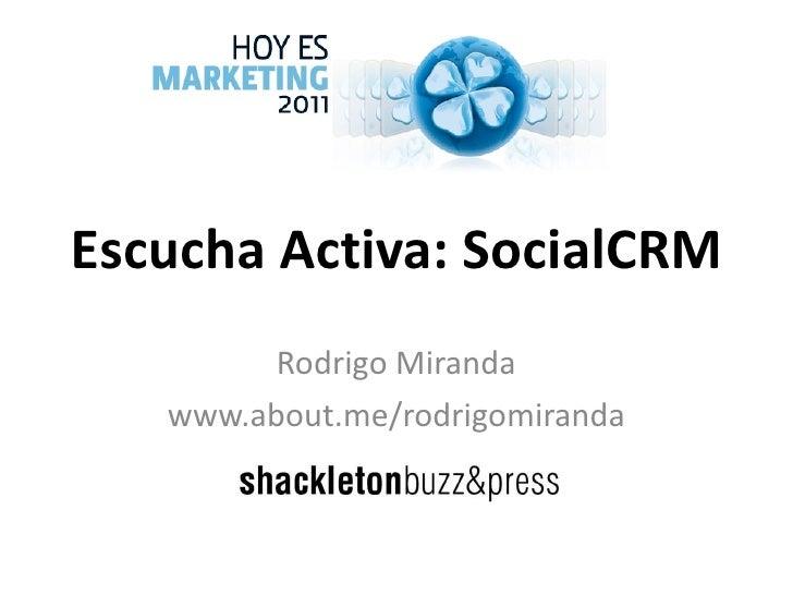 Escucha Activa: SocialCRM Rodrigo Miranda www.about.me/rodrigomiranda