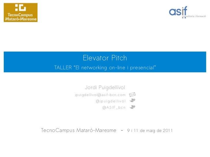 """Elevator Pitch     TALLER """"El networking on-line i presencial""""                  Jordi Puigdellívol             jpuigdelliv..."""