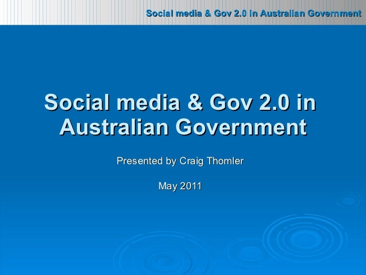Presented by Craig Thomler May 2011 Social media & Gov 2.0 in  Australian Government