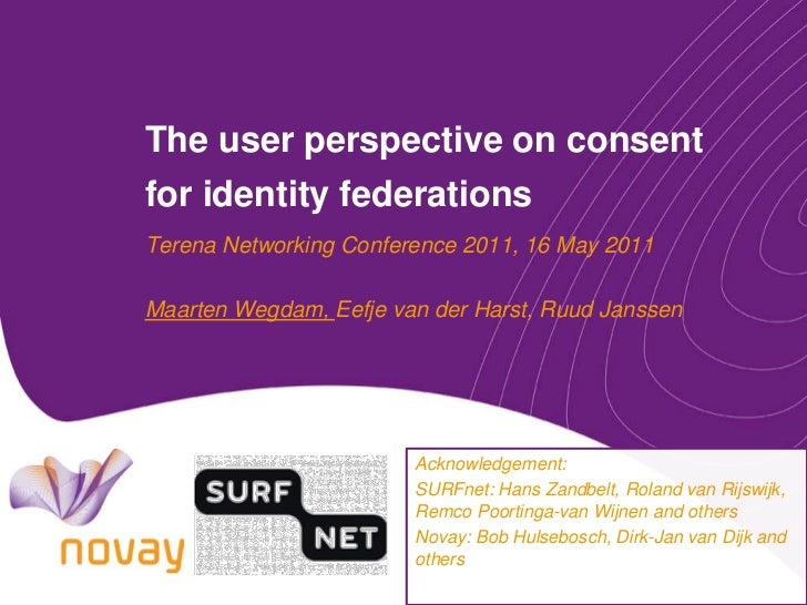 The user perspective on consentfor identity federationsTerena Networking Conference 2011, 16 May 2011Maarten Wegdam, Eefje...