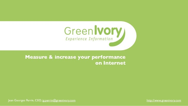 Measure & increase your performance                                     on InternetJean Georges Perrin, CEO, jg.perrin@gre...