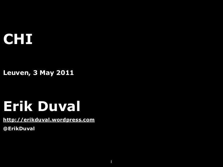 CHILeuven, 3 May 2011Erik Duvalhttp://erikduval.wordpress.com@ErikDuval                                 1