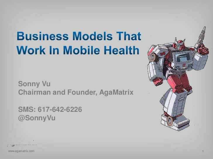 Business Models That Work In Mobile Health<br />Sonny Vu<br />Chairman and Founder, AgaMatrix<br />SMS: 617-642-6226<br />...
