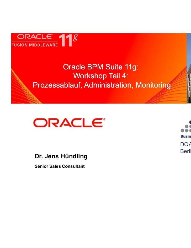 Oracle BPM Suite 11g:      <Insert Picture Here>           Workshop Teil 4:Prozessablauf, Administration, Monitoring      ...