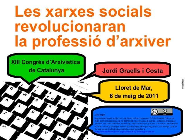 1 Les xarxes socials revolucionaran la professió d'arxiver Jordi Graells i Costa ©Freefoto Avís legal Aquesta obra està su...