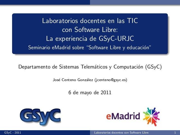 Laboratorios docentes en las TIC                         con Software Libre:                    La experiencia de GSyC-URJ...