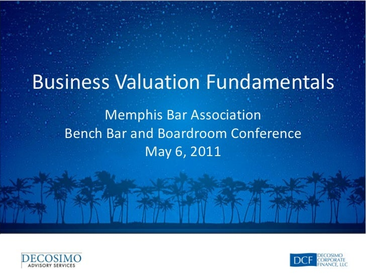 Business Valuation Fundamentals         Memphis Bar Association   Bench Bar and Boardroom Conference               May 6, ...