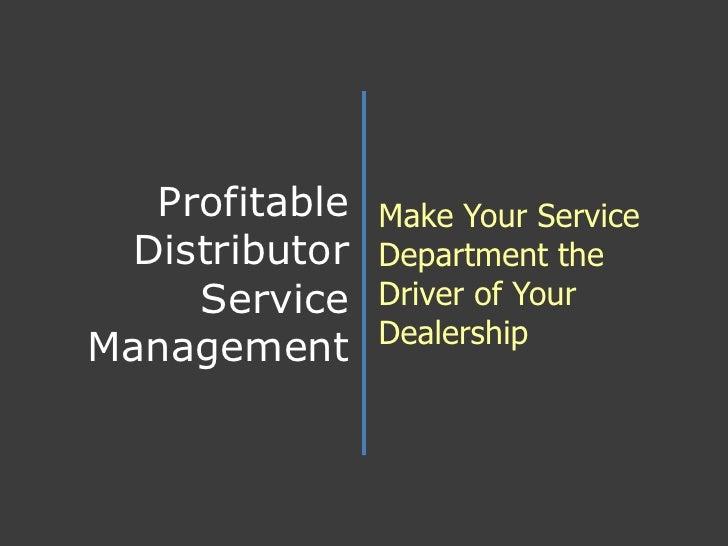 Profitable Distributor Service Management<br />Make Your Service Department the Driver of Your Dealership<br />