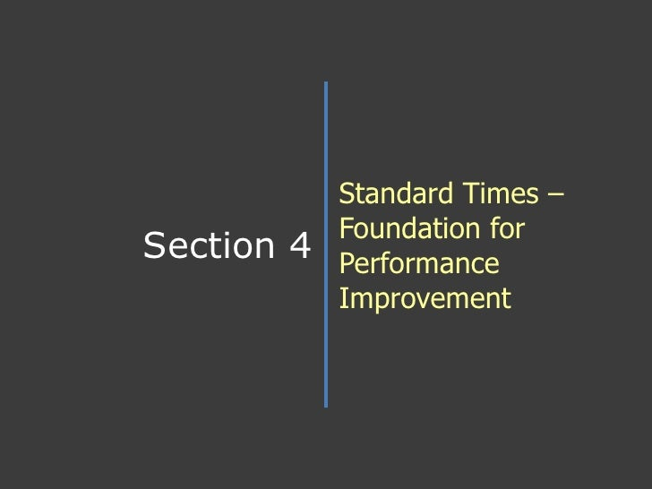 Standard Times – Foundation for Performance Improvement<br />Section 4<br />