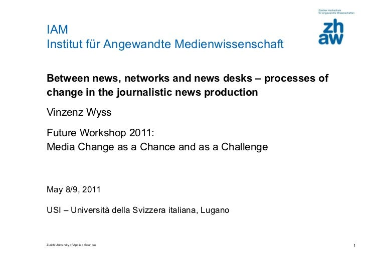 Between news, networks and news desks – processes of change in the journalistic news production Vinzenz Wyss  Future Works...