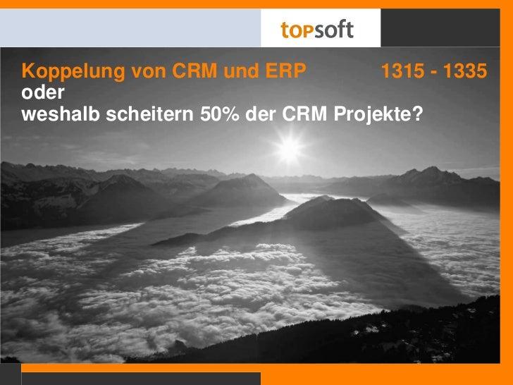 Koppelung von CRM und ERP 1315 - 1335<br />oder <br />weshalb scheitern 50% der CRM Projekte? <br />