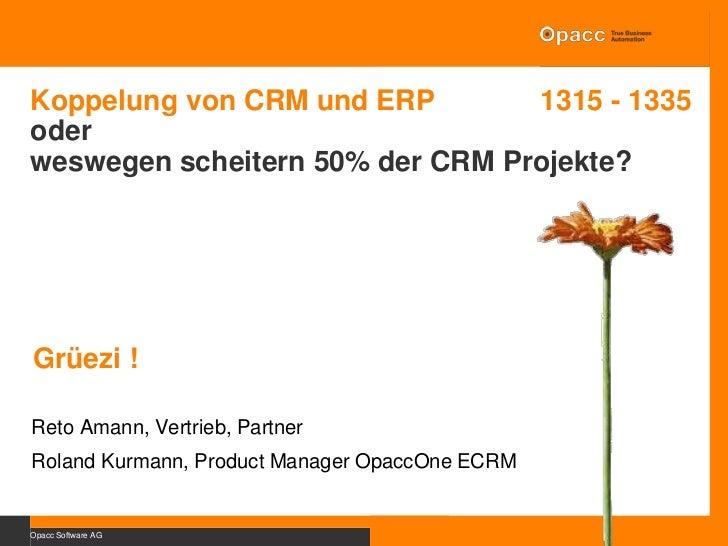 Opacc Software AG<br />Grüezi !<br />Koppelung von CRM und ERP 1315 - 1335<br />oder <br />weswegen scheitern 50% der CR...