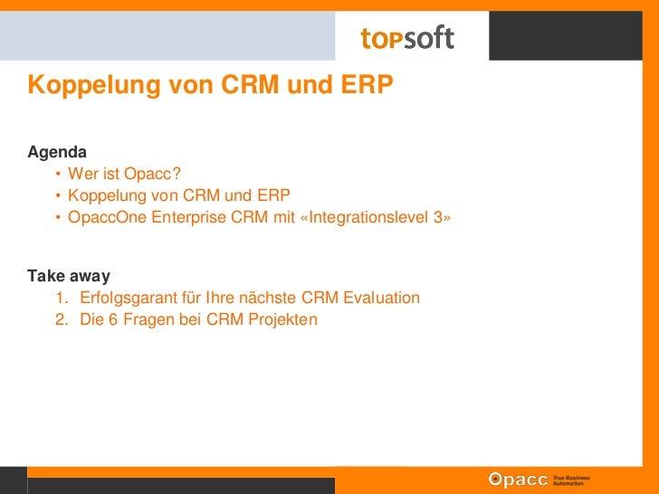 Koppelung von CRM und ERP<br />Agenda<br />Wer ist Opacc?<br />Koppelung von CRM und ERP<br />OpaccOne Enterprise CRM mit ...