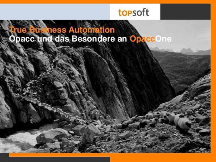 True Business AutomationOpacc und das Besondere an OpaccOne<br />