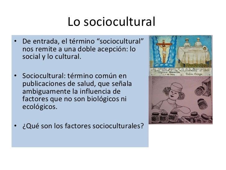 """Lo sociocultural  <ul><li>De entrada, el término """"sociocultural"""" nos remite a una doble acepción: lo social y lo cultural...."""