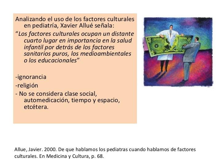 """<ul><li>Analizando el uso de los factores culturales en pediatría, Xavier Allué señala: </li></ul><ul><li>"""" Los factores c..."""