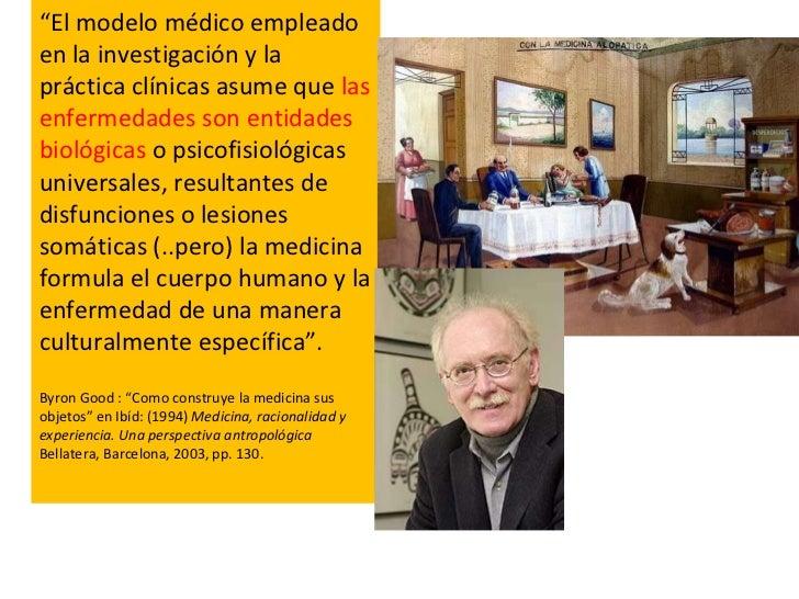 """"""" El modelo médico empleado en la investigación y la práctica clínicas asume que  las enfermedades son entidades biológica..."""