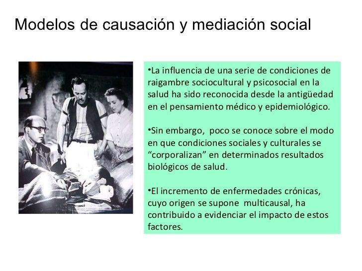 Modelos de causación y mediación social <ul><li>La influencia de una serie de condiciones de raigambre sociocultural y psi...