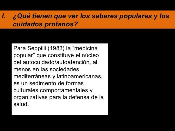 """<ul><li>¿Qué tienen que ver los saberes populares y los cuidados profanos? </li></ul>Para Seppilli (1983) la """"medicina pop..."""