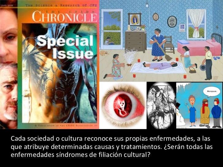 <ul><li>Cada sociedad o cultura reconoce sus propias enfermedades, a las que atribuye determinadas causas y tratamientos. ...