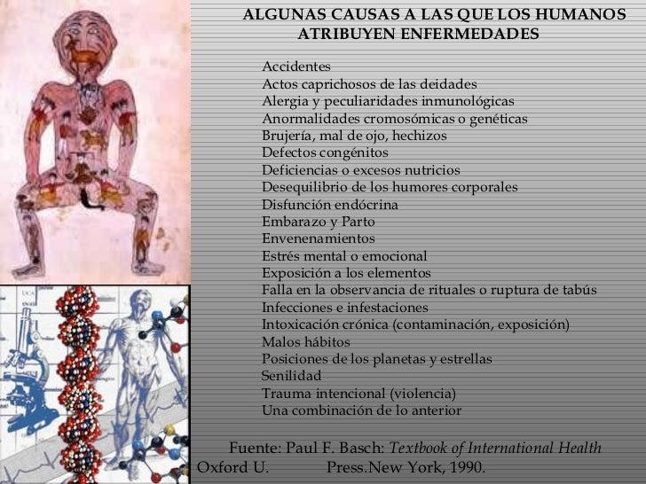 ALGUNAS CAUSAS A LAS QUE LOS HUMANOS ATRIBUYEN ENFERMEDADES  Accidentes Actos caprichosos de las deidades Alergia y pec...