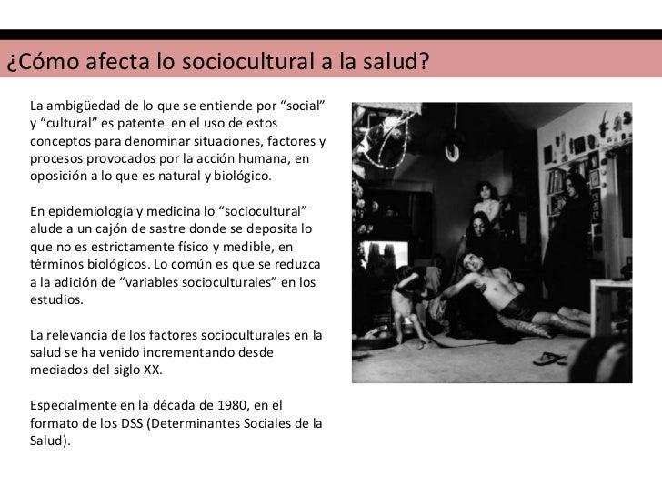"""<ul><li>¿Cómo afecta lo sociocultural a la salud?  </li></ul>La ambigüedad de lo que se entiende por """"social"""" y """"cultural""""..."""