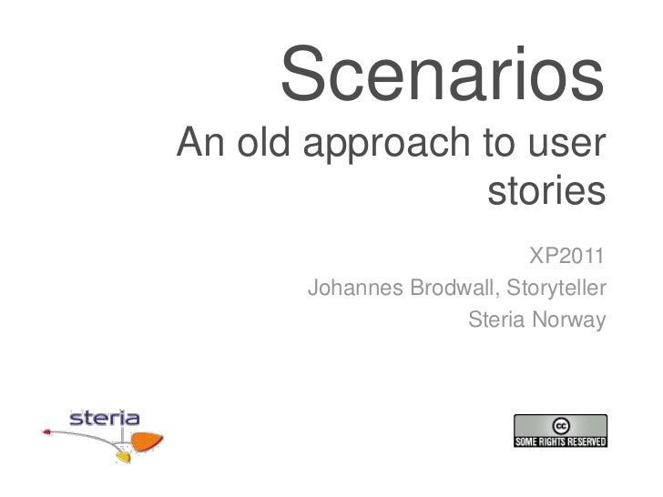 ScenariosAn old approach to userstories<br />XP2011<br />Johannes Brodwall, Storyteller<br />SteriaNorway<br />